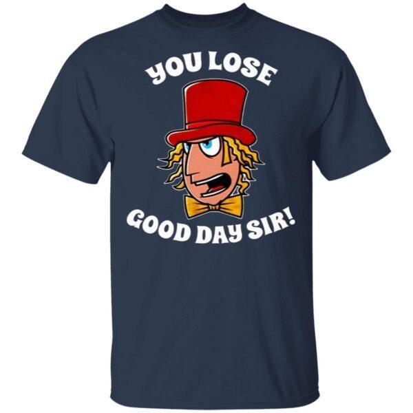 Willy Wonka You Lose Good Day Sir T-Shirt