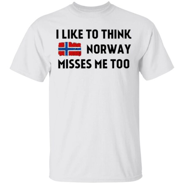 I Like To Think Norway Misses Me Too T-Shirt