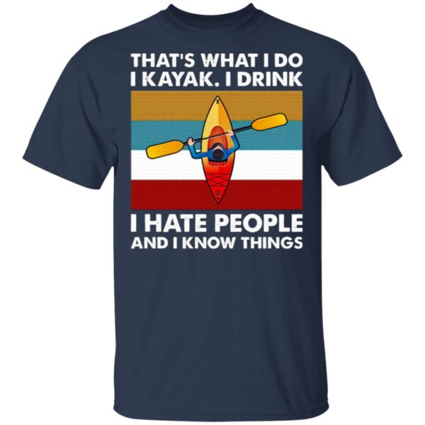 That's What I Do I Kayak I Drink I Hate People T-Shirt