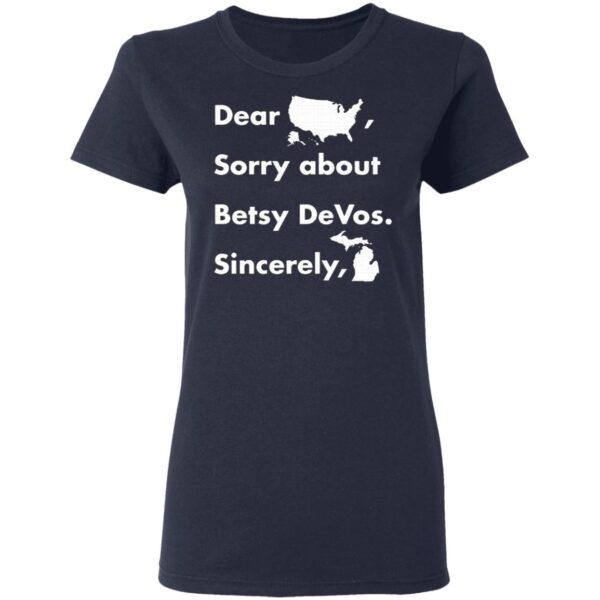 Dear America Sorry About Betsy Devos Sincerely Michigan T-Shirt