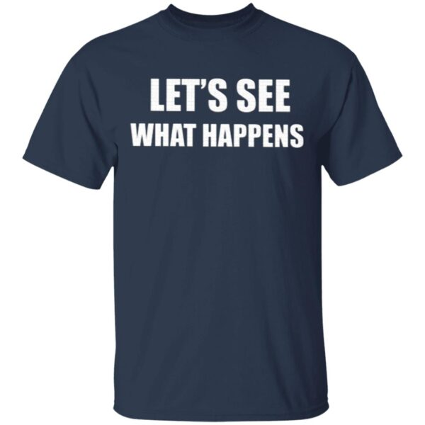 Let's See What Happens T-Shirt