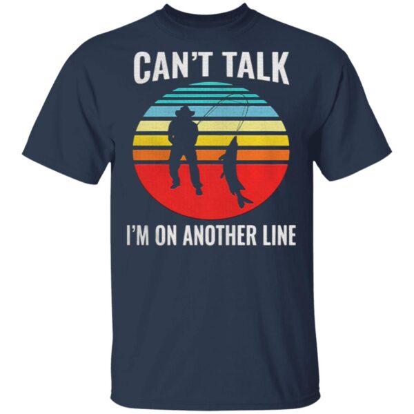 Can't Talk I'm On Another Line Fisherman Vintage retro T-Shirt
