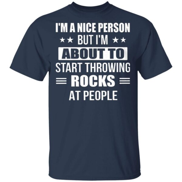 I'm A Nice Person But I'm About To Start Throwing Rocks At People Funny T-Shirt