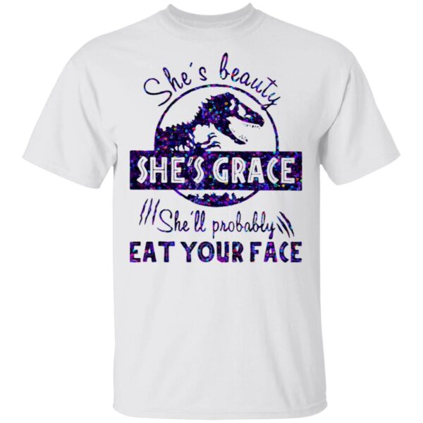 She's Beauty She's Grace She'll Probably Eat Your Face Dinosaur T-Shirt