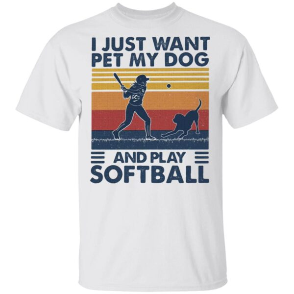 I Jusst Want Pet My Dog And Play Softball Vintage T-Shirt