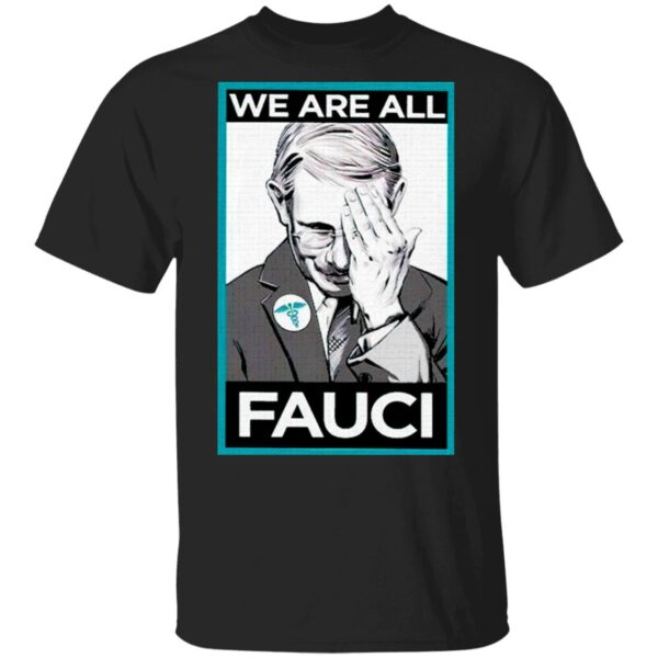 We Are All Fauci T-Shirt