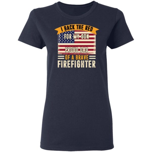 I Back The Red For My Son Proud Dad Of Brave Firefighter T-Shirt