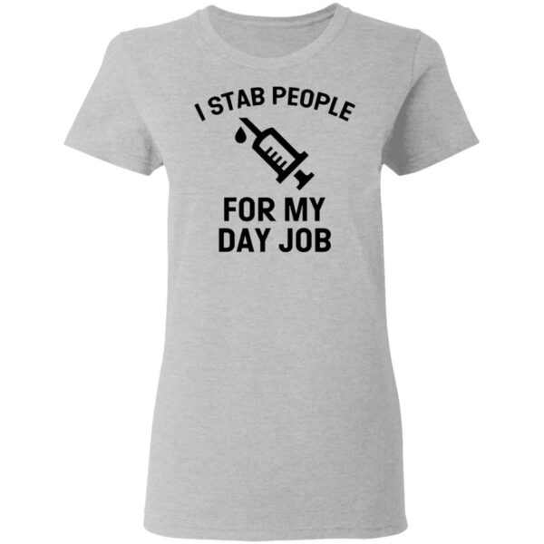 I Stab People For My Day Job T-Shirt
