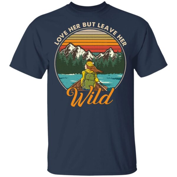 Love Her but Leave Her Wild Retro Vintage Girl in Nature T-Shirt