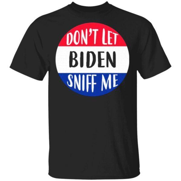 Don't Let Biden Sniff Me Anti Joe Biden T-Shirt