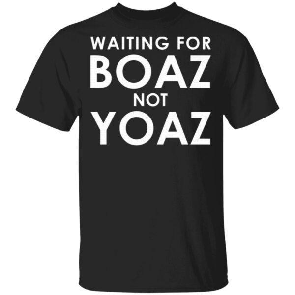 Waiting For Boaz Not Yoaz T-Shirt
