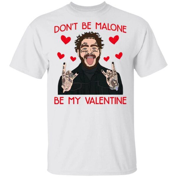Don't Be Malone Be My Valentine T-Shirt