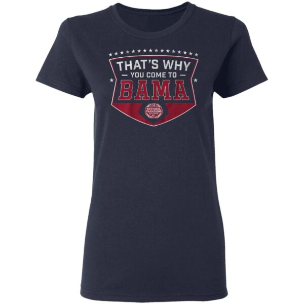 Thats why you come to bama T-Shirt