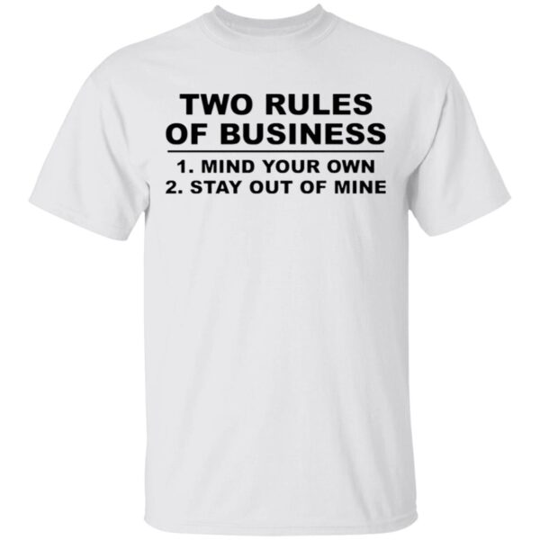 Two Rules of Business Mind Your Own Stay out Of Mine Funny T-Shirt