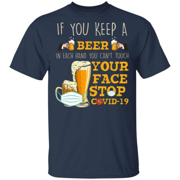If You Keep A Beer In Each Hand You Can't Touch Your Face Funny Pandemic T-Shirt
