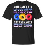 You Can't Fix Stupid Not Even With Duct Tape Funny T-Shirt