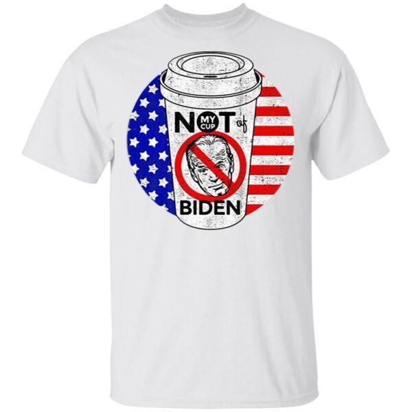 My cup not of Joe Biden American T-Shirt