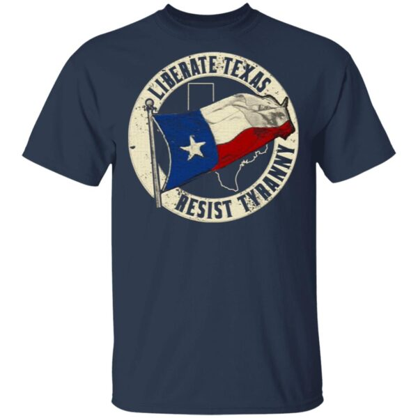 Liberate Texas Resist Tyranny T-Shirt