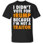I didn't vote for Trump because I'm not a traitor T-Shirt