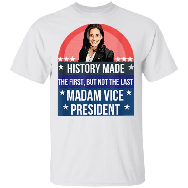 Kamala Harris History Made The First But Not The Last Madam Vice President US 2021 T-Shirt