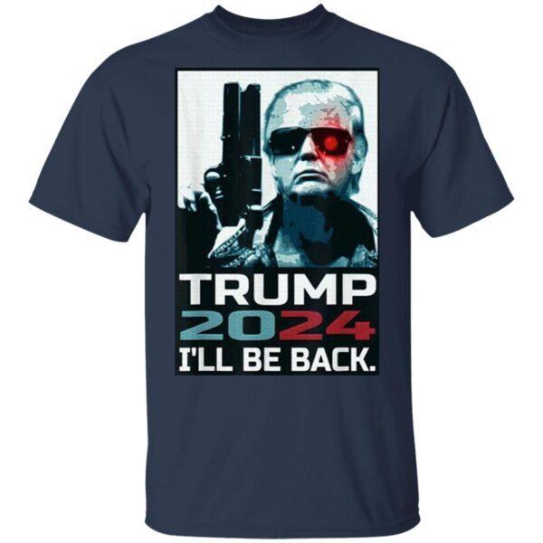 Trump 2024 I'll Be Back Elect Donald Trump 2024 Election T-Shirt