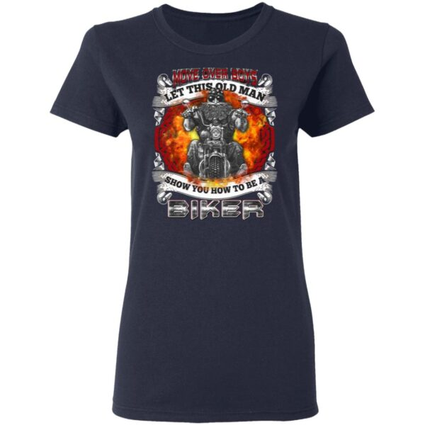 Move Over Boys Let This Old Man Show You How To Be A Biker T-Shirt