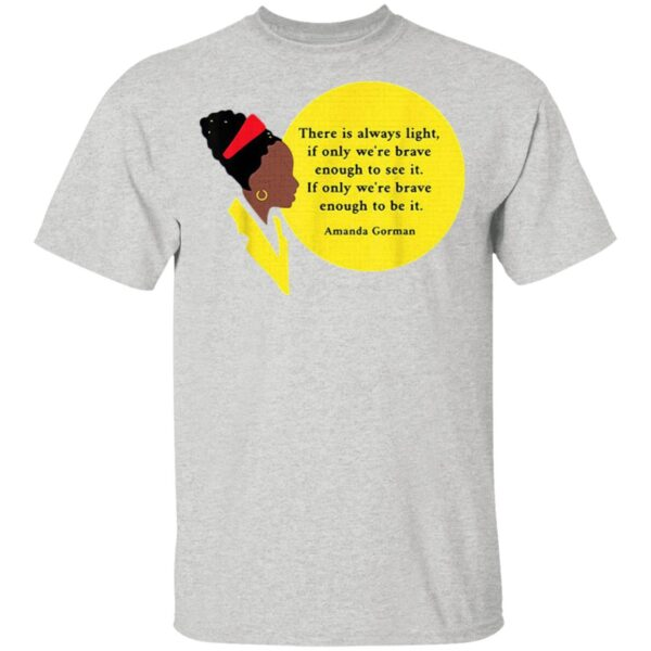 Amanda Gorman there is always light if only were brave enough to see it T-Shirt