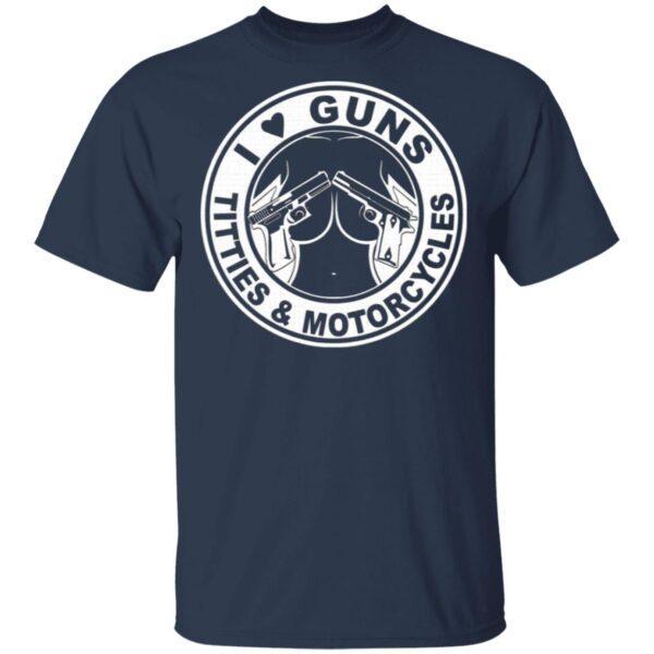 I Love Guns Titties & Motorcycles T-Shirt