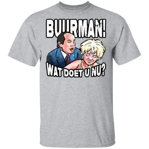 Buurman Wat Doet U Nu T-Shirt