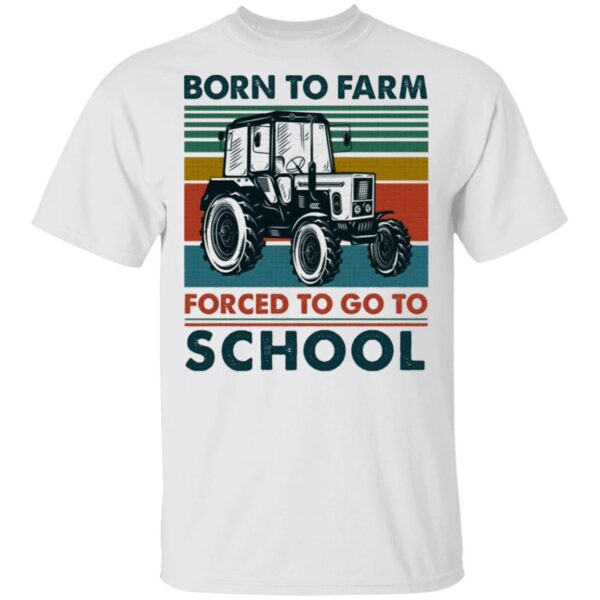 Born To Farm Forced To Go To School Funny Vintage T-Shirt