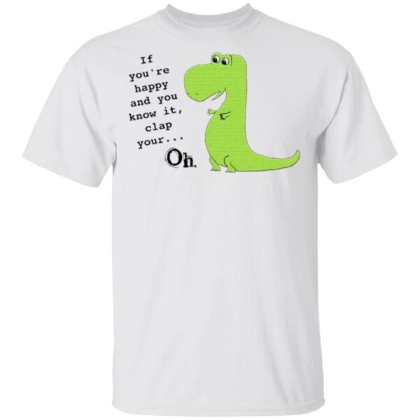 If You're Happy And You Know It Clap Your Oh T-Shirt