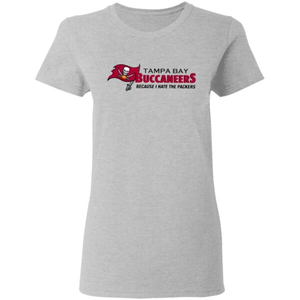 Tampa Bay Buccaneers Because I Hate The Packers T-Shirt