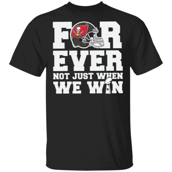 Tampa Bay Buccaneers for ever not just when we win T-Shirt