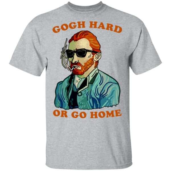 Gogh Hard Or Go Home T-Shirt
