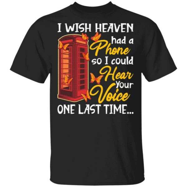 I Wish Heaven Had A Phone So I Could Hear Your Voice One Last Time T-Shirt