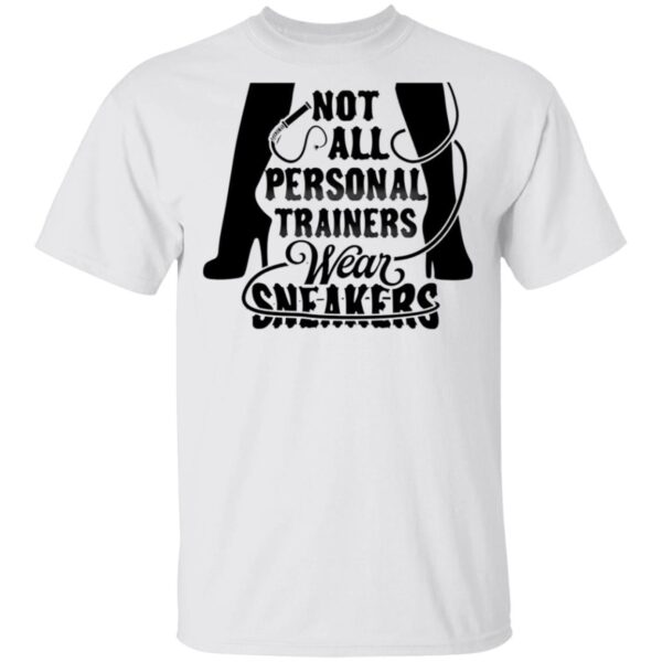 Not All Personal Trainers Wear Sneakers T-Shirt