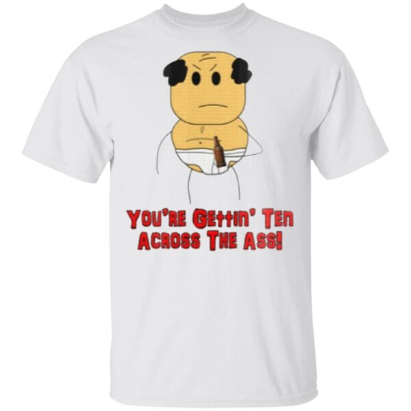 Michael's Step Dad You're Getting' Ten Across The Ass T-Shirt