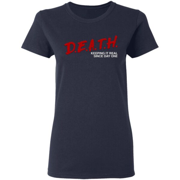 Death Keeping It Real Since Day One T-Shirt
