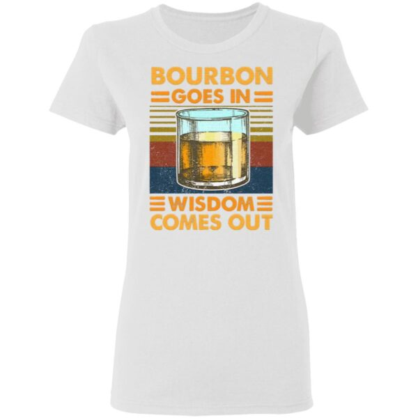 Bourbon Goes Ii Wisdom Comes Out T-Shirt