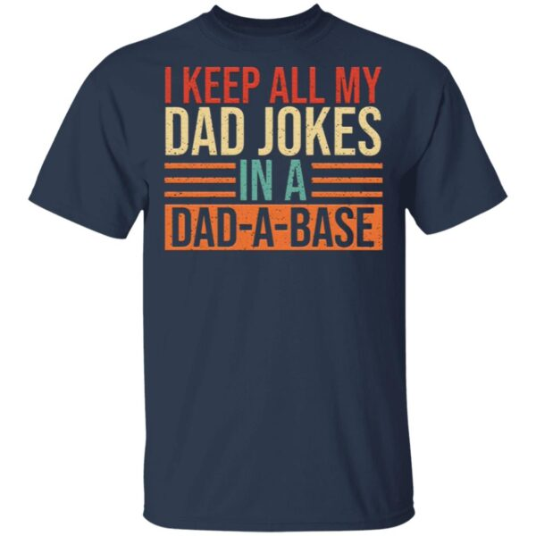 Keep All My Dad Jokes In A Dad-A-Base T-Shirt