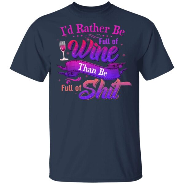 I'd Rather Be Full Of Wine Than Be Full Of Shirt Funny Saying T-Shirt