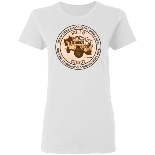 Sweat Dries Blood Clots Bones Heal Suck It Up Buttercup T-Shirt