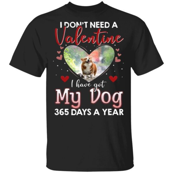 I Don't Need A Valentine I Have Got My Dog 365 Days A Year T-Shirt