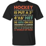Hockey Is Easy All You Have To Do Is A World Of Pain T-Shirt