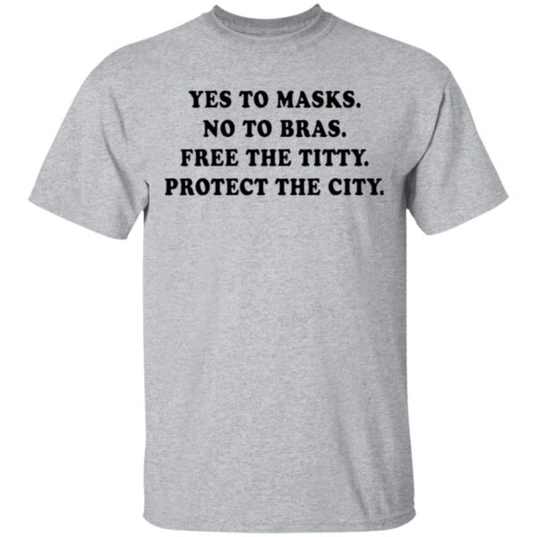 Yes To Masks No To Bras Free The Titty Protect The City T-Shirt