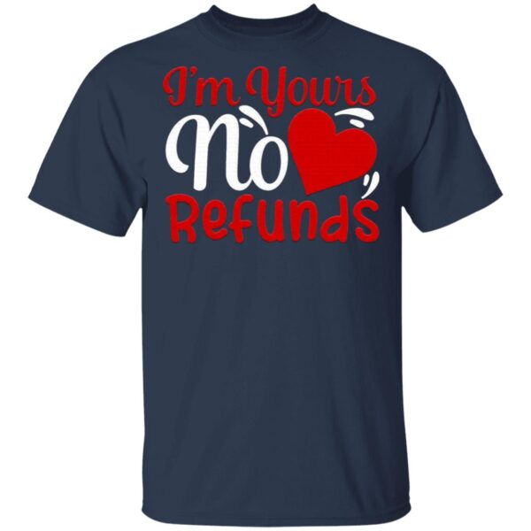 I'm Yours No Refunds Valentines Day T-Shirt