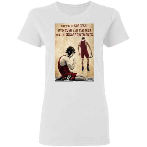 One's Best Success Often Comes After Their Greatest Disappointments T-Shirt