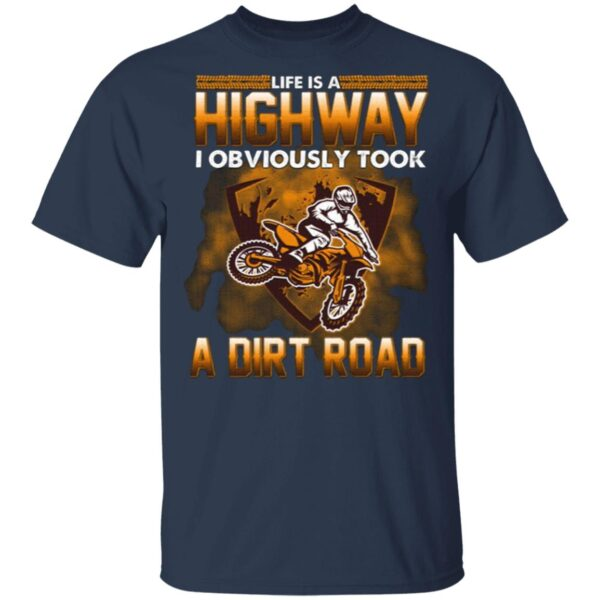 Life Is A Highway I Took A Dirt Road T-Shirt