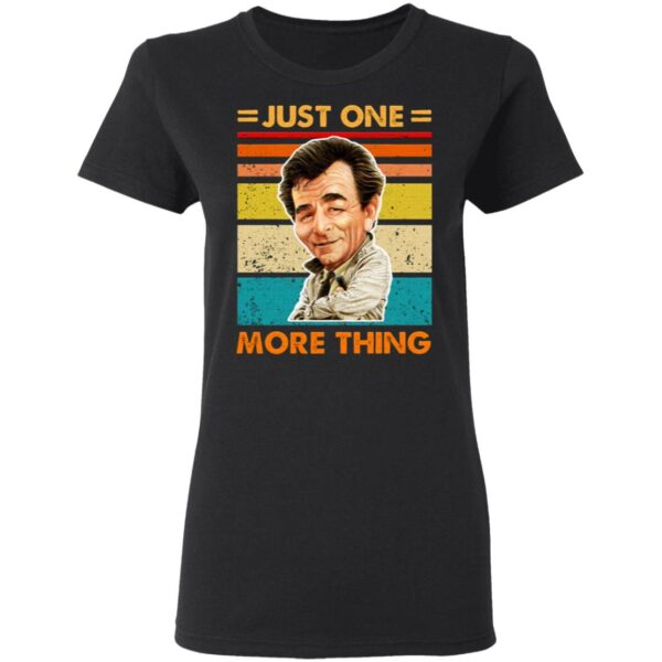 Just One More Thing T-Shirt