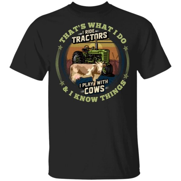That's What I Do I Ride Tractors I Play With Cows And I Know Things Vintage T-Shirt